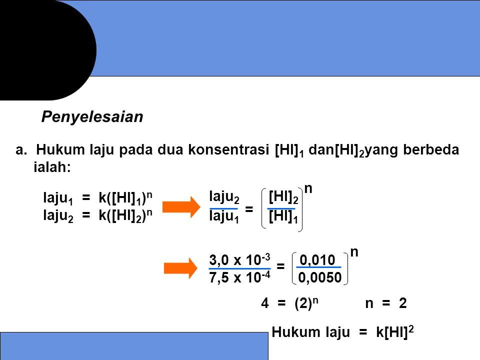 Penyelesaian a. Hukum laju pada dua konsentrasi [HI]1 dan[HI]2yang berbeda ialah: n. laju2 [HI]2.